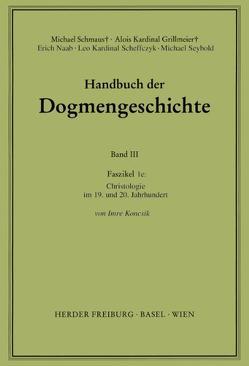 Handbuch der Dogmengeschichte / Bd III: Christologie – Soteriologie – Mariologie. Gnadenlehre / Christologie von Grillmeier,  Alois, Koncsik,  Imre, Naab,  Erich, Scheffczyk,  Leo, Schmaus,  Michael, Seybold,  Michael