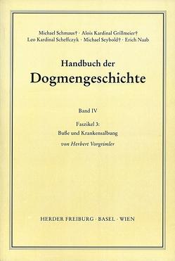 Handbuch der Dogmengeschichte / Bd IV: Sakramente-Eschatologie / Busse und Krankensalbung von Grillmeier,  Alois, Naab,  Erich, Scheffczyk,  Leo, Schmaus,  Michael, Seybold,  Michael, Vorgrimler,  Herbert