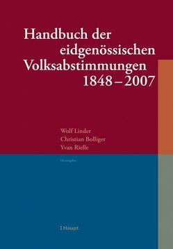Handbuch der eidgenössischen Volksabstimmungen 1848 – 2007 von Bolliger,  Christian, Linder,  Wolf, Rielle,  Yvan