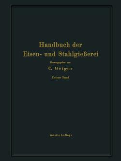 Handbuch der Eisen- und Stahlgießerei von Bauer,  O., Beck,  L., Buzek,  G., Escher,  M., Irresberger,  C., Kazmeyer,  C., Kessner,  A., Leber,  E., Neumann,  B, Philips,  M., Preuß,  E., Schott,  A., Trescher,  E., Treuheit,  L., Venator,  W., Widmaier,  A.
