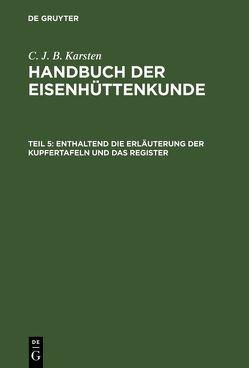 Handbuch der Eisenhüttenkunde / Enthaltend die Erläuterung der Kupfertafeln und das Register von Karsten,  C. J. B.