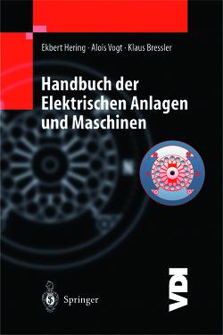Handbuch der elektrischen Anlagen und Maschinen von Austmann,  H.-H., Bressler,  Klaus, Gutekunst,  J., Hering,  Ekbert, Martin,  R., Reichert,  M., Riedlinger,  M., Schmid,  D., Vogt,  Alois