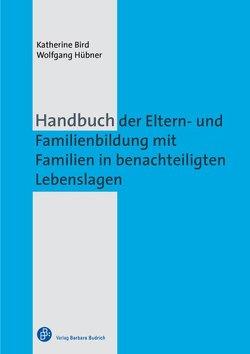 Handbuch der Eltern- und Familienbildung mit Familien in benachteiligten Lebenslagen von Bird,  Katherine, Hübner,  Wolfgang