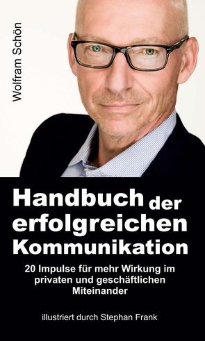 Handbuch der erfolgreichen Kommunikation von Frank,  Stephan, Schön,  Wolfram