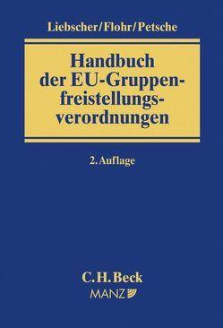 Handbuch der EU-Gruppenfreistellungsverordnungen von Flohr,  Eckhard, Liebscher,  Christoph, Petsche,  Alexander
