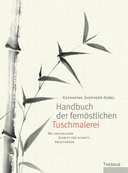 Handbuch der fernöstlichen Tuschmalerei von Shepherd-Kobel,  Katharina