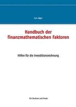 Handbuch der finanzmathematischen Faktoren von Jaeger,  Lars