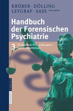 Handbuch der forensischen Psychiatrie von Dölling,  D., Kröber,  H.-L., Leygraf,  N., Sass,  H