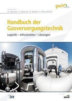 Handbuch der Gasversorgungstechnik von Homann,  Klaus, Hüwener,  Thomas, Klocke,  Bernhard, Wernekinck,  Ulrich