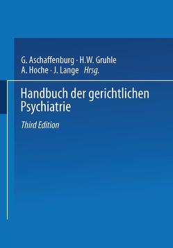 Handbuch der Gerichtlichen Psychiatrie von Aschaffenburg,  G., Gruhle,  H.W., Hoche,  A., Lange,  J.