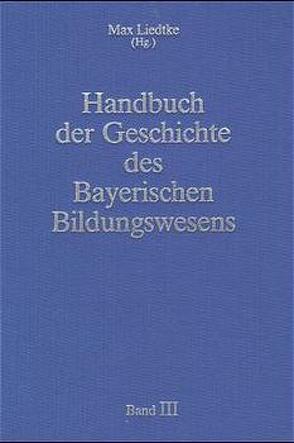 Handbuch der Geschichte des Bayerischen Bildungswesens von Liedtke,  Max