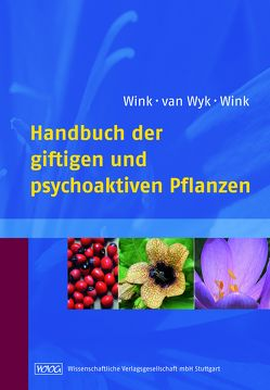 Handbuch der giftigen und psychoaktiven Pflanzen von Wink,  Coralie, Wink,  Michael, Wyk,  Ben-Erik van