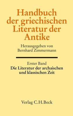 Handbuch der griechischen Literatur der Antike Bd. 1: Die Literatur der archaischen und klassischen Zeit von Schlichtmann,  Anne, Zimmermann,  Bernhard