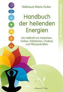 Handbuch der heilenden Energien von Hulke,  Waltraud-Maria