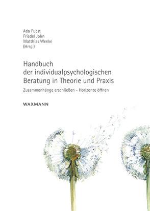 Handbuch der individualpsychologischen Beratung in Theorie und Praxis von Fuest,  Ada, John,  Friedel, Wenke,  Matthias