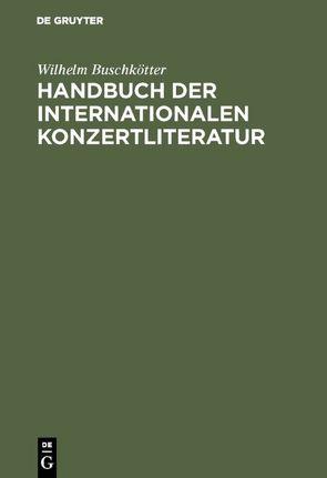 Handbuch der internationalen Konzertliteratur von Buschkötter,  Wilhelm