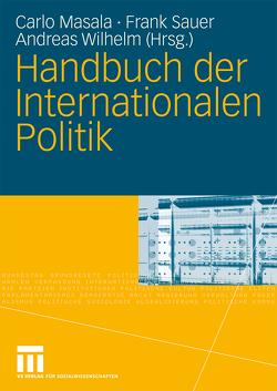 Handbuch der Internationalen Politik von Masala,  Carlo, Sauer,  Frank, Tsetsos,  Konstantinos, Wilhelm,  Andreas