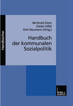 Handbuch der kommunalen Sozialpolitik von Dietz,  Berthold, Eissel,  Dieter, Naumann,  Dirk