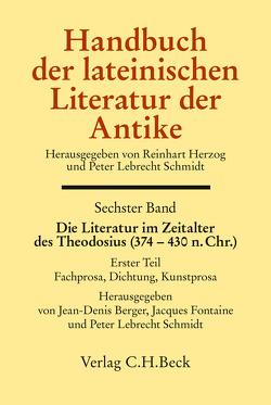 Handbuch der lateinischen Literatur der Antike Bd. 6: Die Literatur im Zeitalter des Theodosius (374-430 n.Chr.) von Berger,  Jean-Denis, Fontaine,  Jacques, Schmidt,  Peter Lebrecht