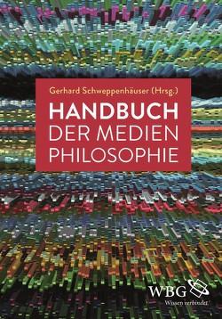 Handbuch der Medienphilosophie von Schweppenhäuser,  Gerhard