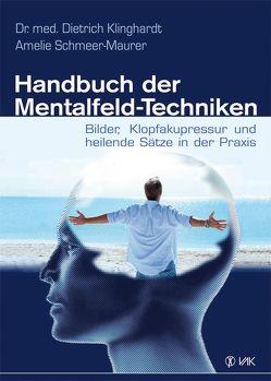 Handbuch der Mentalfeld-Techniken von Klinghardt,  Dietrich, Schmeer-Maurer,  Amelie