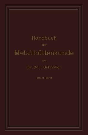 Handbuch der Metallhüttenkunde von Schnabel,  Carl