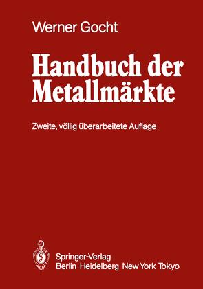 Handbuch der Metallmärkte von Beran,  R., Gocht,  W., Gocht,  Werner, Herda,  M., Kamphausen,  D.G., Knies,  W., Krüger,  J, Renner,  H., Roethe,  G.A., Schmidt,  H, Schwer,  D.M., Tröbs,  U., Walther,  H.W., Wuth,  W.