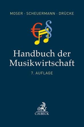 Handbuch der Musikwirtschaft von Drücke,  Florian, Moser,  Ralf, Scheuermann,  Andreas