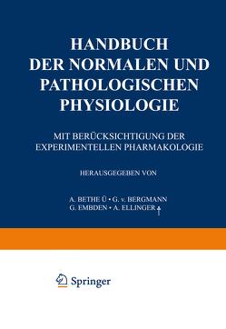 Handbuch der normalen und pathologischen Physiologie von Bergmann,  G.v., Bethe,  G.v., Ellinger,  A., Embden,  G.