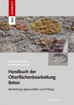 Handbuch der Oberflächenbearbeitung Beton von Momber,  Andreas W., Schulz,  Rolf-Rainer