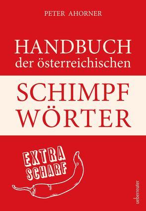 Handbuch der österreichischen Schimpfwörter von Ahorner,  Peter