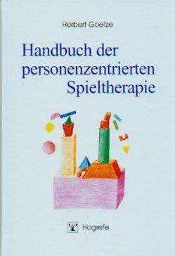 Handbuch der personenzentrierten Spieltherapie von Goetze,  Herbert