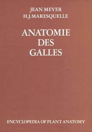Handbuch der Pflanzenanatomie. Encyclopedia of plant anatomy. Traité d'anatomie végétale / Anatomie des Galles von Braun,  H J, Carlquist,  S, Linsbauer, Maresquelle,  H J, Meyer,  Jean, Ozenda,  P, Pascher,  A, Roth,  I, Tischler,  G