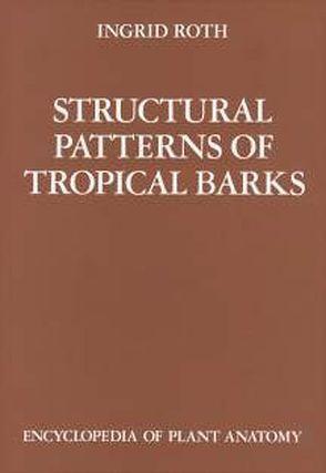 Handbuch der Pflanzenanatomie. Encyclopedia of plant anatomy. Traité d'anatomie végétale / Structural Pattern of Tropical Barks von Braun,  H J, Carlquist,  S, Linsbauer, Ozenda,  P, Pascher,  A, Roth,  I, Roth,  Ingrid, Tischler,  G