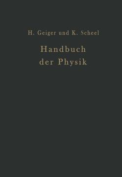 Handbuch der Physik von Baars,  E., Coehn,  A., Ettisch,  G., Falkenhagen,  H., Geiger,  H., Gerlach,  W., Grüneisen,  E., Gudden,  B., Güntherschulze,  A., Hevesy,  G. v., Laski,  G., Noether,  F., Scheel,  Karl, Steinwehr,  H. v., Westphal,  W.