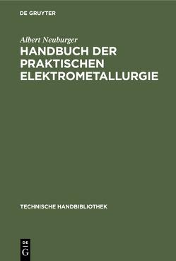 Handbuch der Praktischen Elektrometallurgie von Neuburger,  Albert