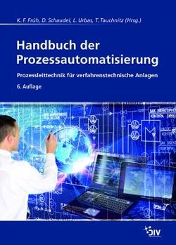 Handbuch der Prozessautomatisierung von Früh,  K. F., Schaudel,  Dieter, Tauchnitz,  Thomas, Urbas,  Leon