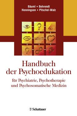 Handbuch der Psychoedukation für Psychiatrie, Psychotherapie und Psychosomatische Medizin von Bäuml,  Josef, Behrendt,  Bernd, Henningsen,  Peter, Pitschel-Walz,  Gabi