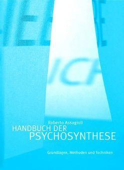 Handbuch der Psychosynthese von Assagioli,  Roberto, Pfluger-Heist,  Ulla, Reichert,  Gertraud, Reichert,  Karl H, Winter,  Karl