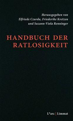 Handbuch der Ratlosigkeit von Czurda,  Elfriede, Kretzen,  Friederike, Renninger,  Suzann-Viola
