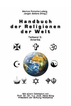 Handbuch der Religionen der Welt / Teilband 3: Amerika von Bellers ,  Jürgen, Küng,  Hans, Porsche-Ludwig,  Markus