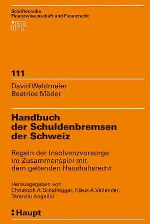 Handbuch der Schuldenbremsen der Schweiz von Angelini,  Terenzio, Mäder,  Beatrice, Schaltegger,  Christoph A, Vallender,  Kraus A., Waldmeier,  David