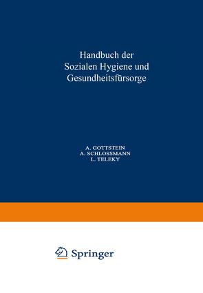 Handbuch der Soƶialen Hygiene und Gesundheitsfürsorge von Gottstein,  A., Schlossmann,  A., Teleky,  L.