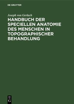 Handbuch der speciellen Anatomie des Menschen in topographischer Behandlung von Gerlach,  Joseph von