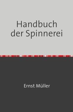 Handbuch der Spinnerei von Müller,  Ernst