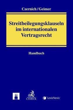 Handbuch der Streitbeilegungsklauseln im internationalen Vertragsrecht von Czernich,  Dietmar, Geimer,  Reinhold