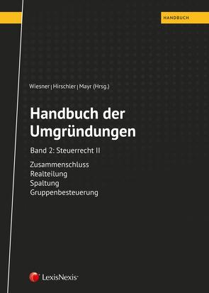 Handbuch der Umgründungen, Band 2 von Brauner,  Peter, Christiner,  Michaela, Haselsteiner,  Katharina, Hirschler,  Klaus, Huber,  Christian, Mayr,  Gunter, Sulz,  Gottfried, Wiesner,  Werner