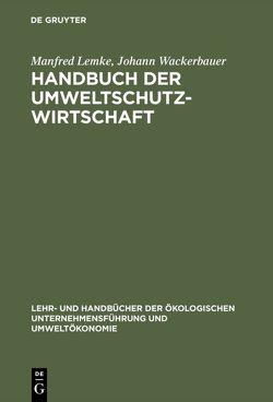 Handbuch der Umweltschutzwirtschaft von Lemke,  Manfred, Wackerbauer,  Johann