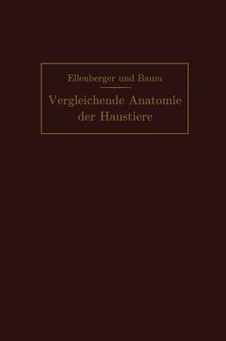 Handbuch der vergleichenden Anatomie der Haustiere von Baum,  Hermann, Ellenberger,  Wilhelm