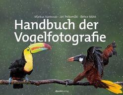 Handbuch der Vogelfotografie von Máté,  Bence, Peltomäki,  Jari, Varesvuo,  Markus
